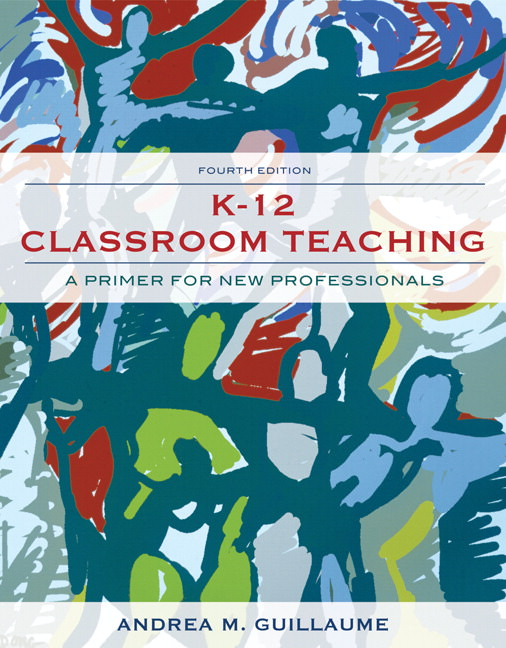 K-12 Classroom Teaching: A Primer for the New Professionals Guide