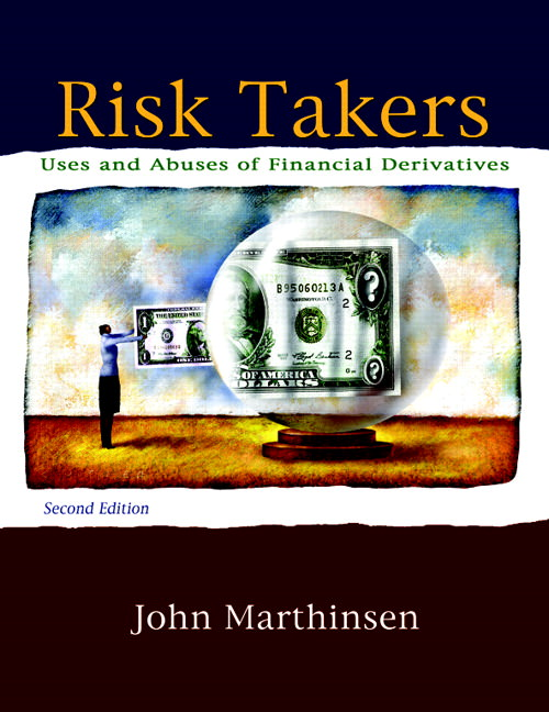 Risk Takers: Uses and Abuses of Financial Derivatives Guide