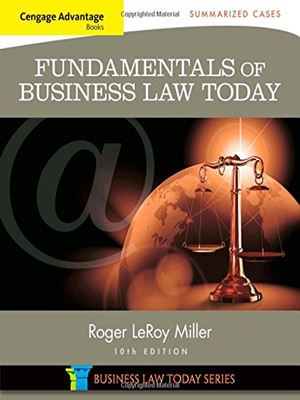 Solutions for Cengage Advantage Books: Fundamentals of Business Law Today: Summarized Cases, 10th Edition