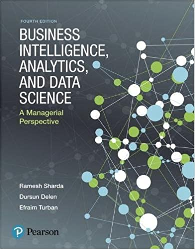 Business Intelligence, Analytics, And Data Science: A Managerial Perspective Guide