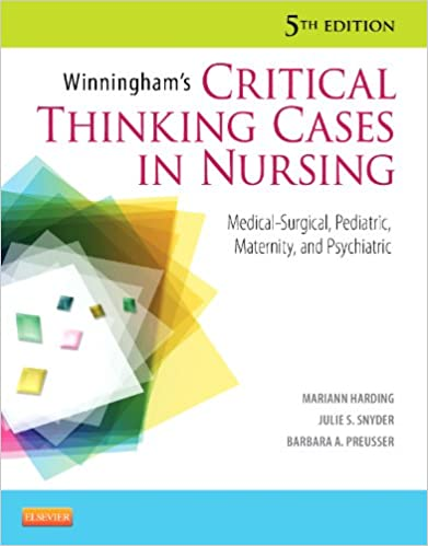 Winningham's Critical Thinking Cases In Nursing: Medical-Surgical, Pediatric, Maternity, And Psychiatric Guide