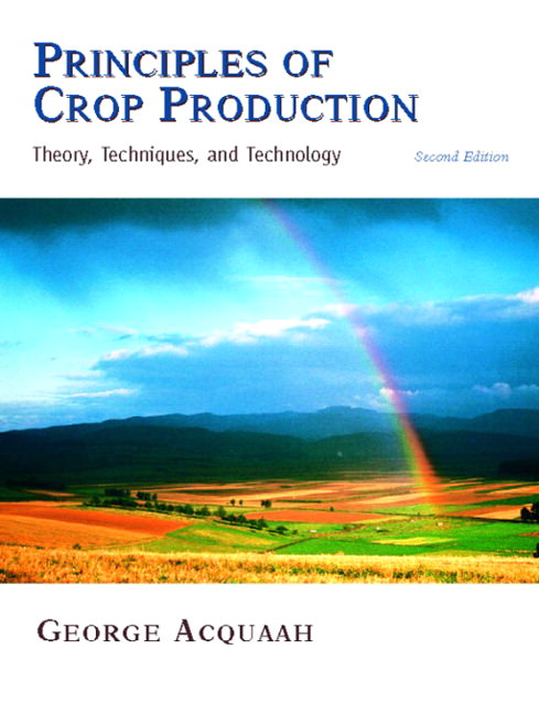 Principles of Crop Production: Theory, Techniques, and Technology Guide